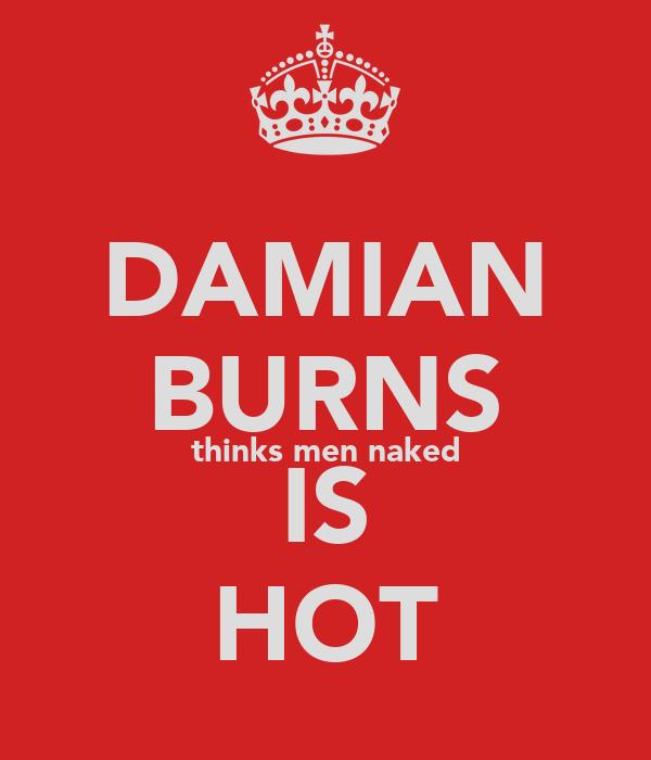 DAMIAN BURNS thinks men naked IS HOT