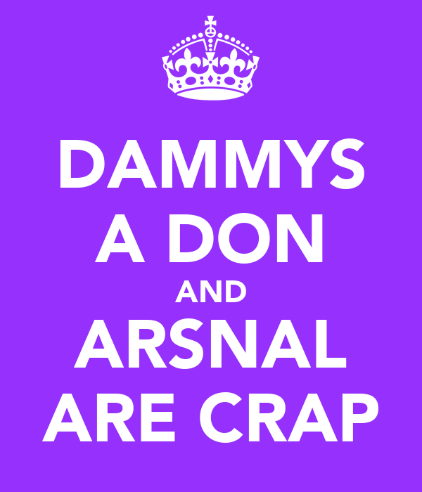 DAMMYS A DON AND ARSNAL ARE CRAP