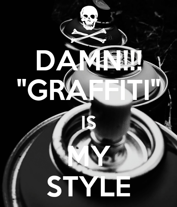 "DAMN!!! ""GRAFFITI"" IS MY STYLE"