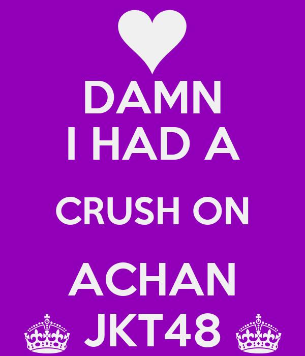 DAMN I HAD A CRUSH ON ACHAN ^ JKT48 ^