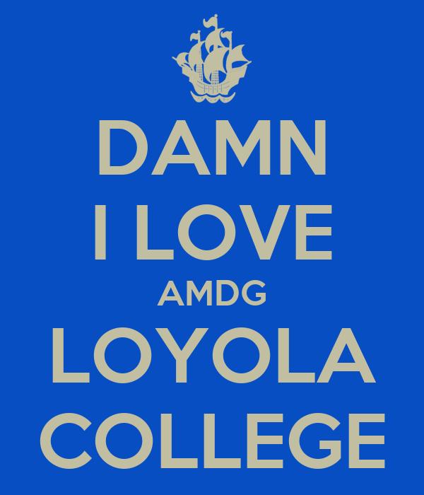 DAMN I LOVE AMDG LOYOLA COLLEGE