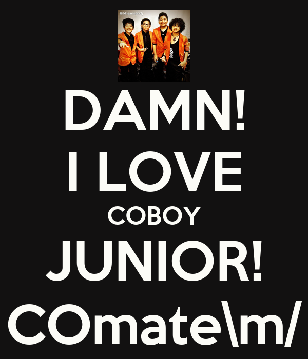 DAMN! I LOVE COBOY JUNIOR! COmate\m/