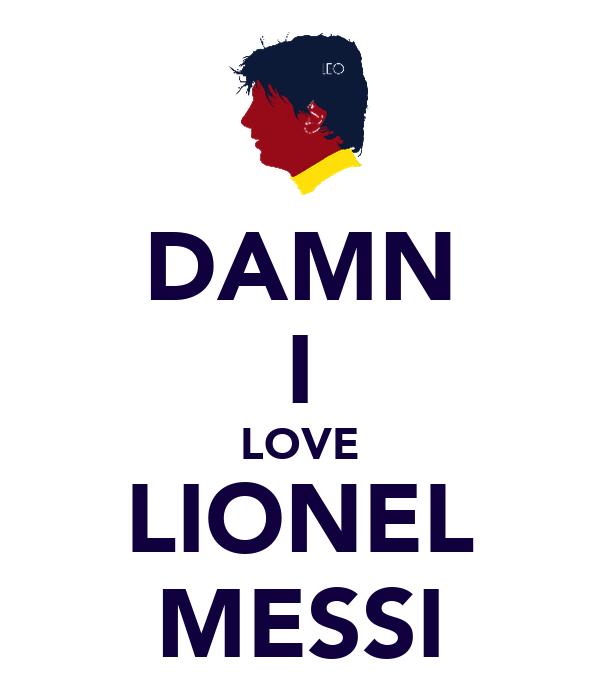 DAMN I LOVE LIONEL MESSI