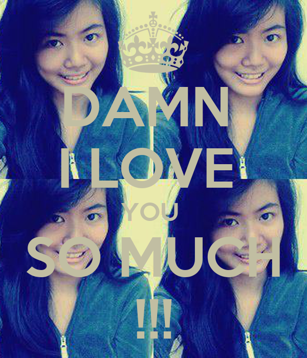 DAMN I LOVE YOU SO MUCH !!! Poster