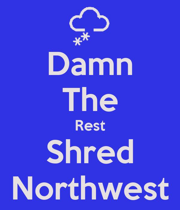 Damn The Rest Shred Northwest