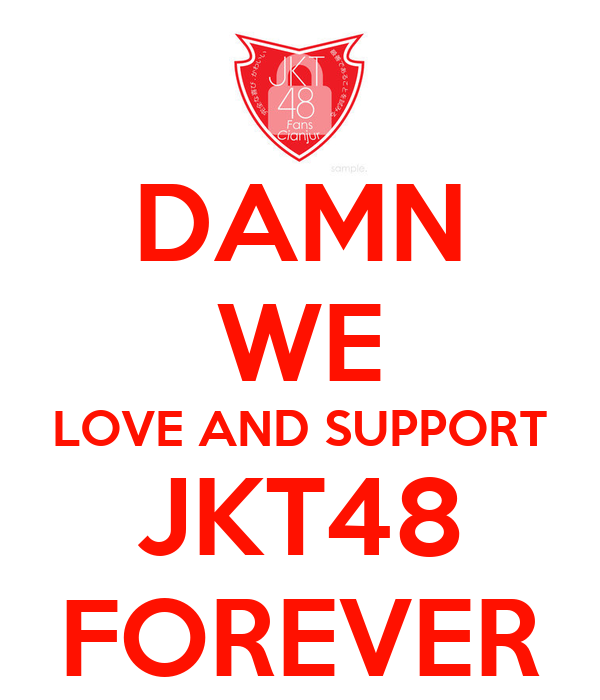 DAMN WE LOVE AND SUPPORT JKT48 FOREVER