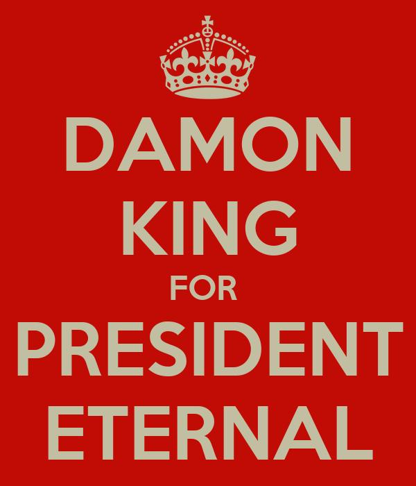 DAMON KING FOR  PRESIDENT ETERNAL
