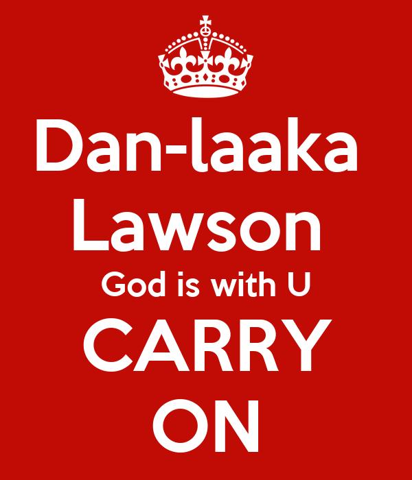 Dan-laaka  Lawson  God is with U CARRY ON