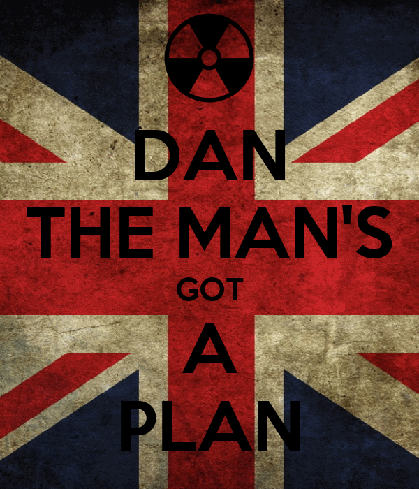 DAN THE MAN'S GOT A PLAN