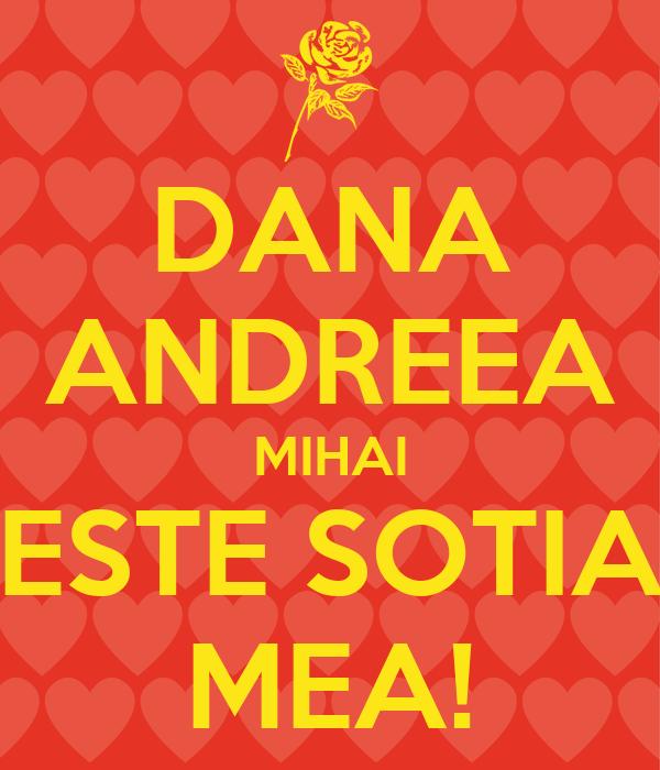 DANA ANDREEA MIHAI ESTE SOTIA MEA!