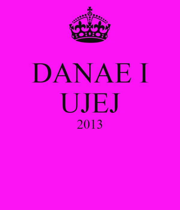 DANAE I UJEJ 2013