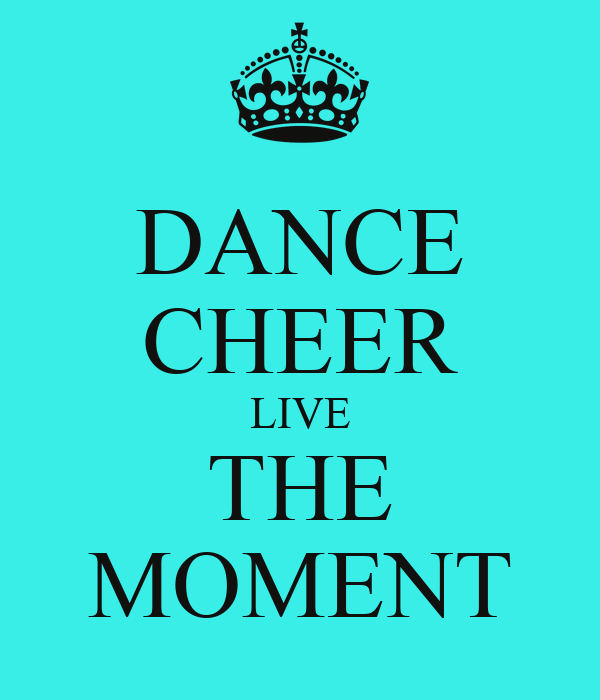 DANCE CHEER LIVE THE MOMENT