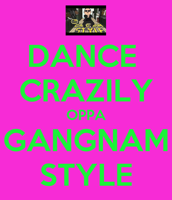 DANCE  CRAZILY OPPA GANGNAM STYLE