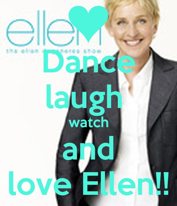Dance laugh  watch and love Ellen!!
