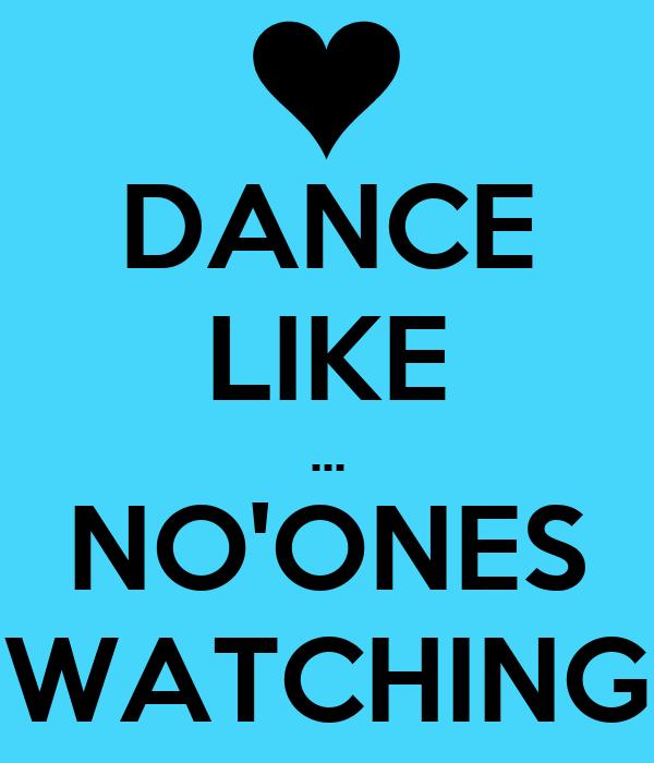 DANCE LIKE ... NO'ONES WATCHING