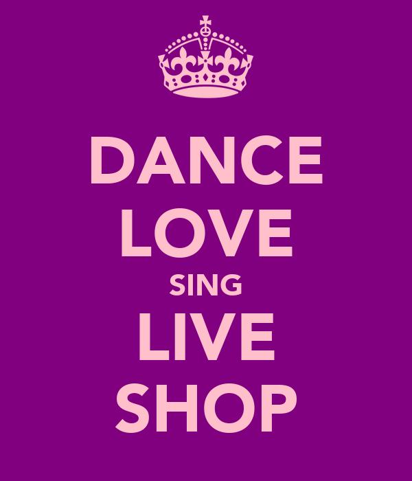 DANCE LOVE SING LIVE SHOP