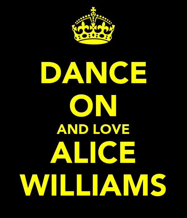 DANCE ON AND LOVE ALICE WILLIAMS