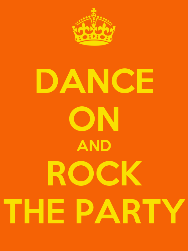 DANCE ON AND ROCK THE PARTY