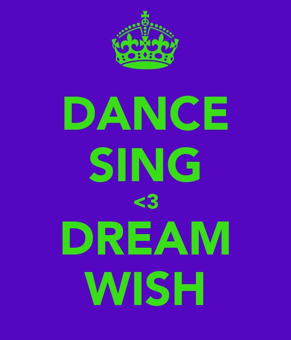DANCE SING <3 DREAM WISH