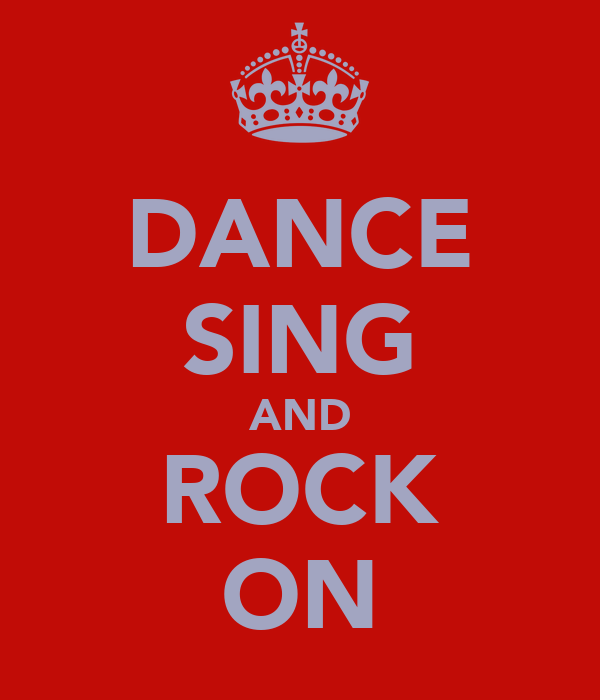 DANCE SING AND ROCK ON
