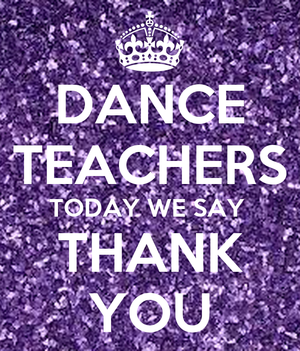DANCE TEACHERS TODAY WE SAY  THANK YOU