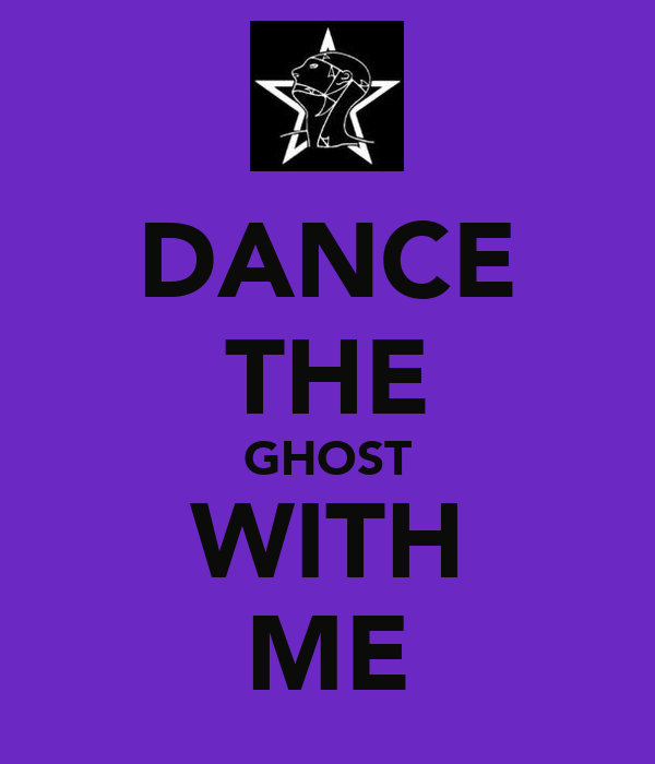 DANCE THE GHOST WITH ME