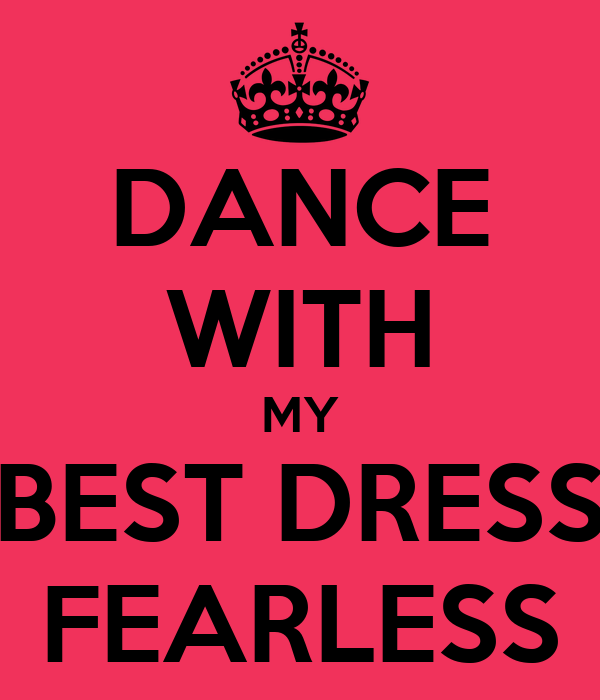 DANCE WITH MY BEST DRESS FEARLESS