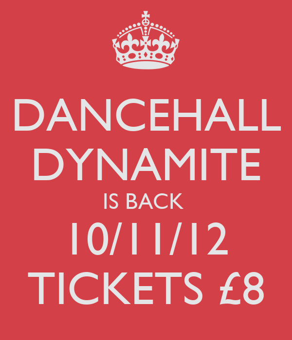 DANCEHALL DYNAMITE IS BACK  10/11/12 TICKETS £8
