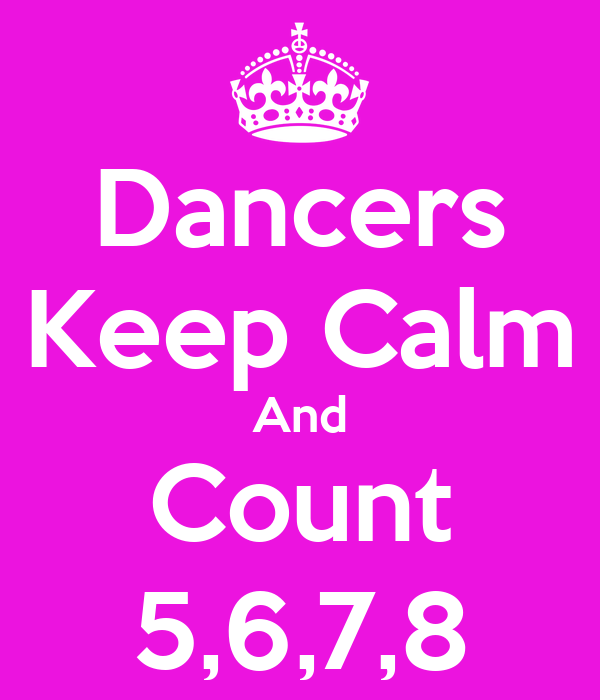 Dancers Keep Calm And Count 5,6,7,8