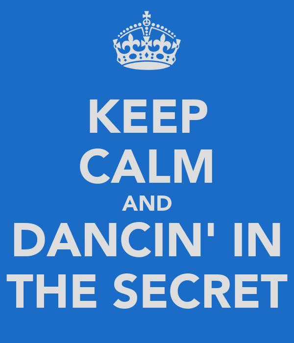 KEEP CALM AND DANCIN' IN THE SECRET