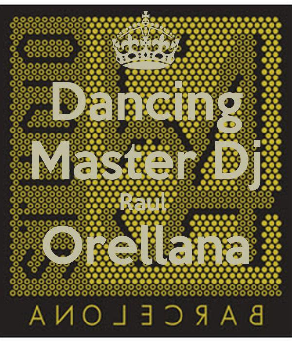 Dancing Master Dj Raul  Orellana