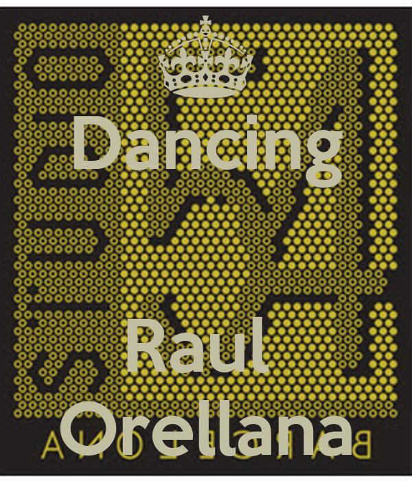 Dancing   Raul  Orellana