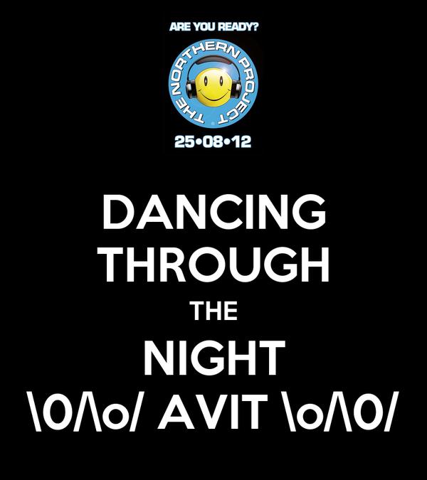 DANCING THROUGH THE NIGHT \0/\o/ AVIT \o/\0/