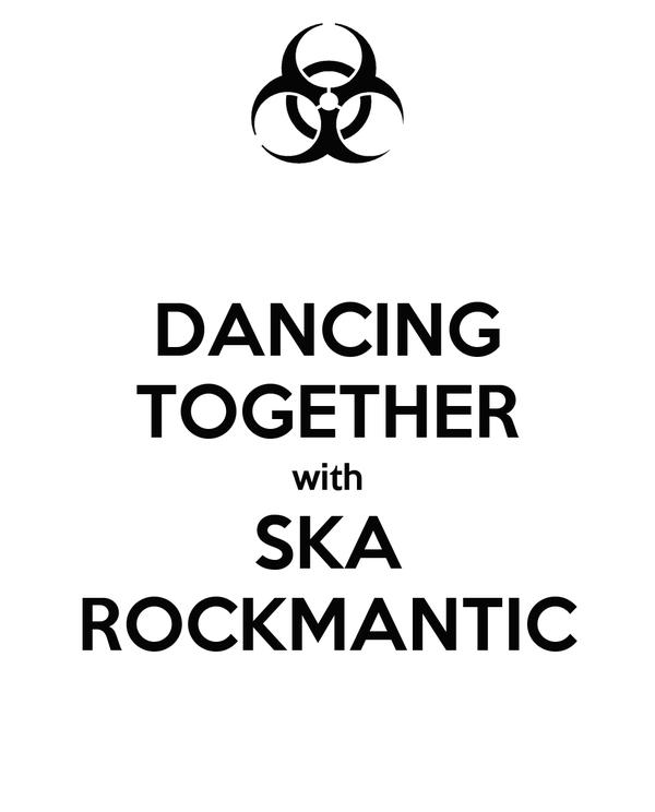 DANCING TOGETHER with SKA ROCKMANTIC