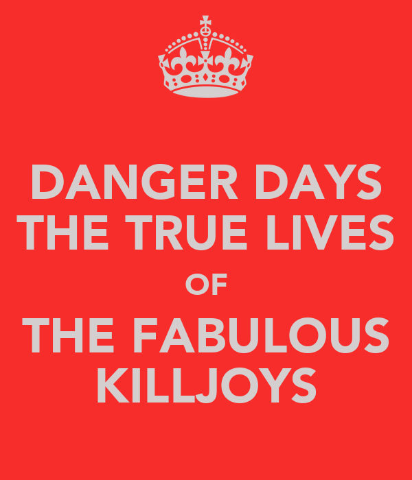 DANGER DAYS THE TRUE LIVES OF THE FABULOUS KILLJOYS