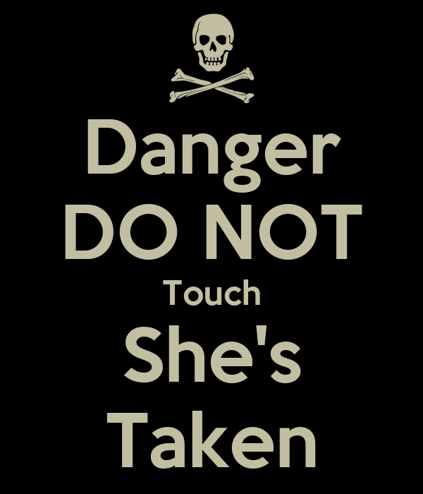 Danger DO NOT Touch She's Taken