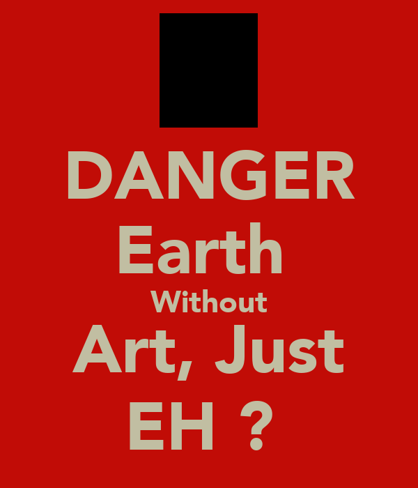 DANGER Earth  Without Art, Just EH ?