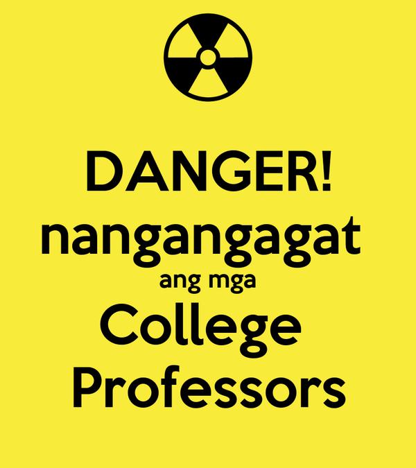 DANGER! nangangagat  ang mga College  Professors