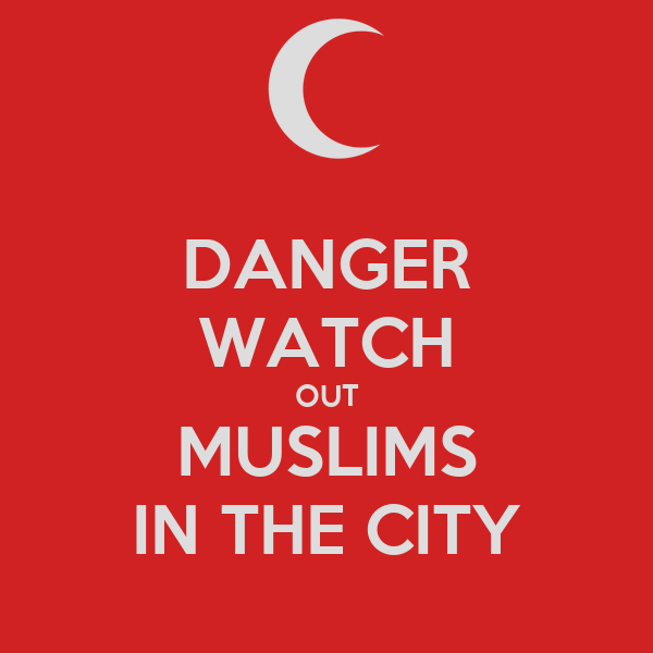 DANGER WATCH OUT MUSLIMS IN THE CITY
