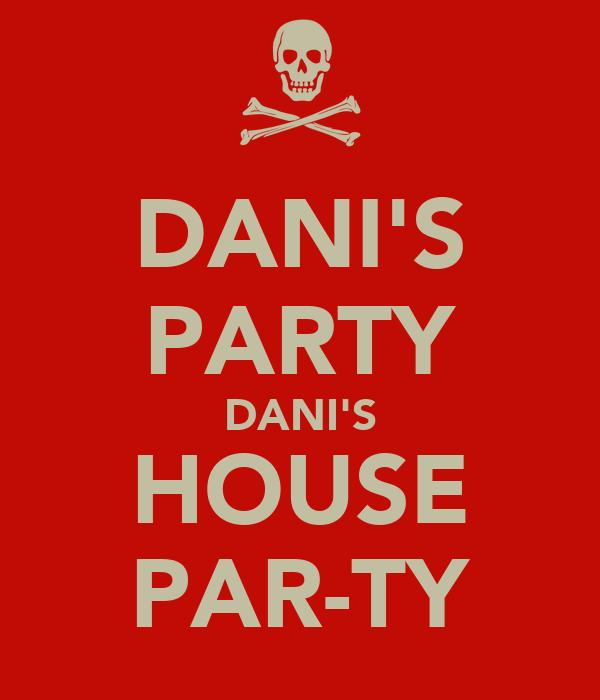 DANI'S PARTY DANI'S HOUSE PAR-TY