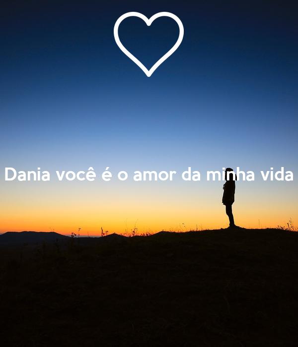 Dania você é o amor da minha vida