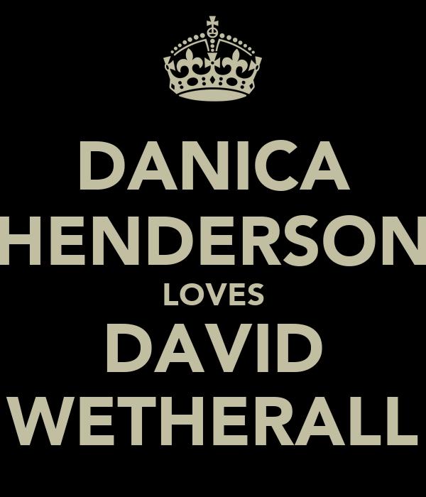 DANICA HENDERSON LOVES DAVID WETHERALL