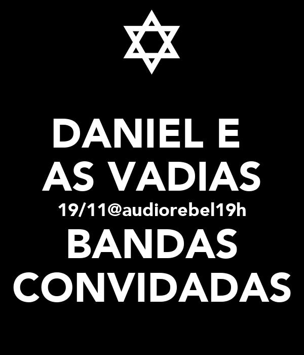 DANIEL E  AS VADIAS 19/11@audiorebel19h BANDAS CONVIDADAS