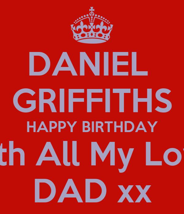 DANIEL  GRIFFITHS HAPPY BIRTHDAY With All My Love  DAD xx