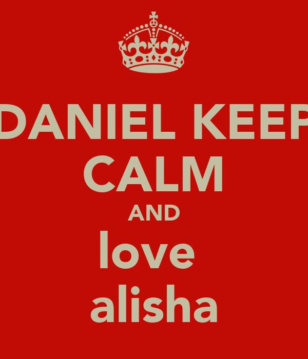 DANIEL KEEP CALM AND love  alisha