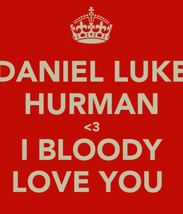 DANIEL LUKE HURMAN <3 I BLOODY LOVE YOU