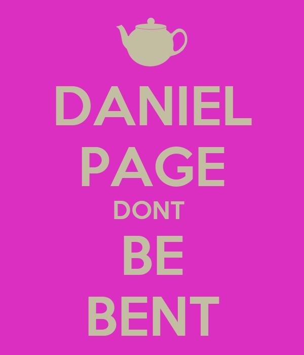 DANIEL PAGE DONT  BE BENT