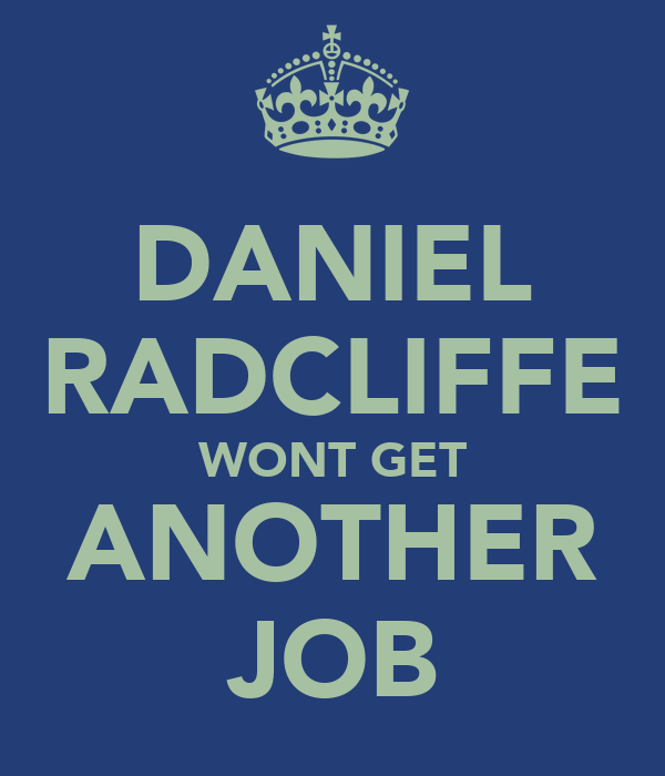 DANIEL RADCLIFFE WONT GET ANOTHER JOB