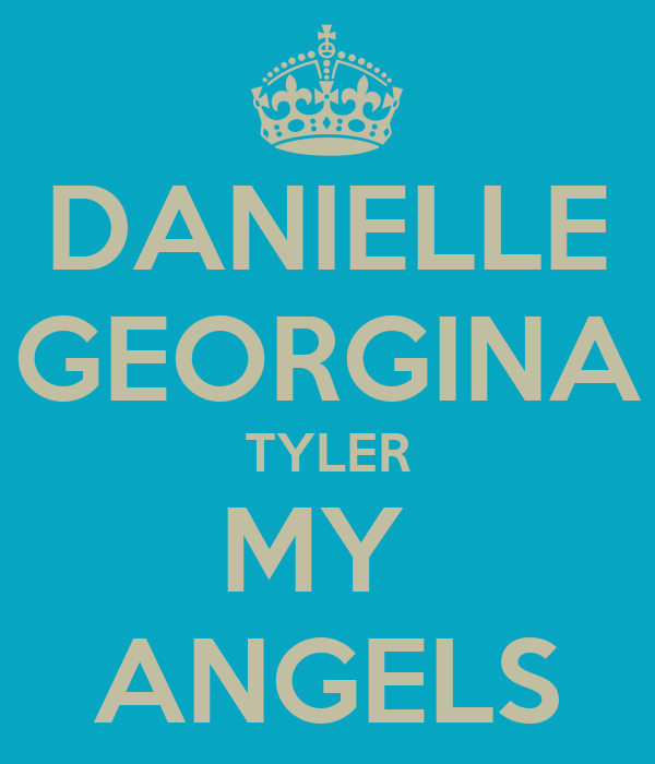 DANIELLE GEORGINA TYLER MY  ANGELS