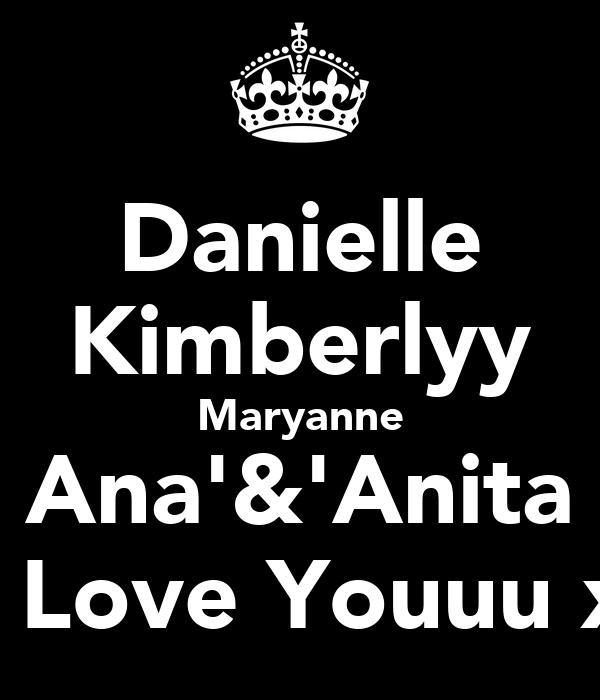 Danielle Kimberlyy Maryanne Ana'&'Anita I Love Youuu x